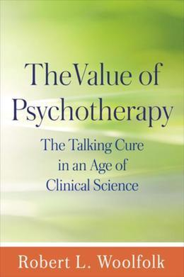 The Value of Psychotherapy: The Talking Cure in an Age of Clinical Science