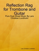 Reflection Rag for Trombone and Guitar - Pure Duet Sheet Music By Lars Christian Lundholm