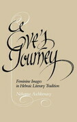 Eve's Journey: Feminine Images in Hebraic Literary Tradition