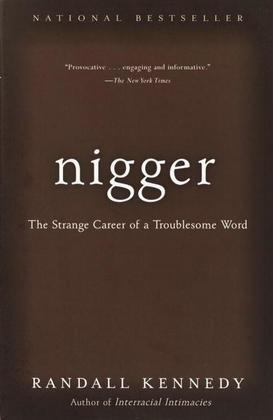 Nigger: The Strange Career of a Troublesome Word