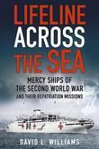 Lifeline Across the Sea: Mercy Ships of the Second World War and Their Repatriation Missions