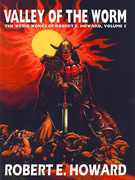 The Valley of the Worm: The Weird Works of Robert E. Howard, Vol. 5
