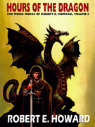 Hours of the Dragon: The Weird Works of Robert E. Howard, Vol. 8