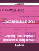 Service Monitoring and Control - Simple Steps to Win, Insights and Opportunities for Maxing Out Success