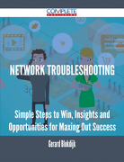 Network Troubleshooting - Simple Steps to Win, Insights and Opportunities for Maxing Out Success