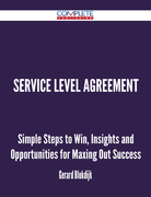 Service Level Agreement - Simple Steps to Win, Insights and Opportunities for Maxing Out Success