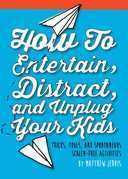 How to Entertain, Distract, and Unplug Your Kids