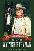 A Real American Character: The Life of Walter Brennan
