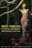 Who Thrilled Cock Robin?: Erotica Inspired By Folk Songs