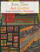 First Time Art Quilts: Design Elements Plus 5 Easy Projects