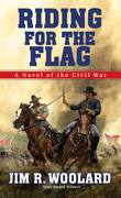Riding For the Flag: A Novel of the Civil War