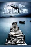 (Don't Mess With) Clear Lake Women