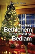 Finding Bethlehem in the Midst of Bedlam - Large Print: An Advent Study