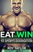Eat to Win: The Ultimate Nutritional Blueprint to Sports Domination