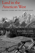 Land in the American West: Private Claims and the Common Good