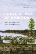 Confederacy of Ambition: William Winlock Miller and the Making of Washington Territory