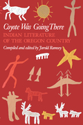 Coyote Was Going There: Indian Literature of the Oregon Country