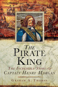 The Pirate King: The Incredible Story of the Real Captain Morgan