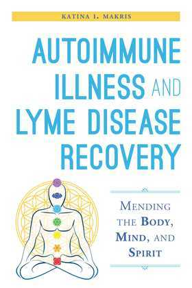 Autoimmune Illness and Lyme Disease Recovery Guide