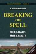 Breaking the Spell: The Holocaust, Myth & Reality