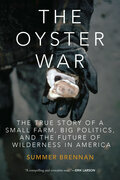 The Oyster War: The True Story of a Small Farm, Big Politics, and the Future of Wilderness in America