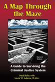 A Map Through the Maze: A Guide to Surviving the Criminal Justice System