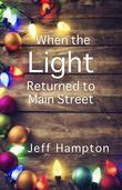 When the Light Returned to Main Street: A Collection of Stories to Celebrate the Season