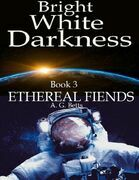 Ethereal Fiends, Bright White Darkness Book 3