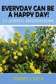 Everyday Can Be A Happy Day! 11 Joyful Meditations