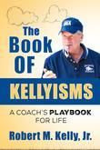 The Book of Kellyisms: A Coach's Playbook for Life