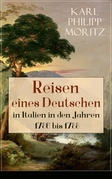 Reisen eines Deutschen in Italien in den Jahren 1786 bis 1788 (Vollständige Ausgabe)