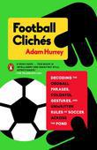 Football Clichés: Decoding the Oddball Phrases, Colorful Gestures, and Unwritten Rules of Soccer Across the Pond