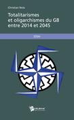 Totalitarismes et Oligarchismes du G8 entre 2014 et 2045