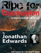 Ripe for Damnation: Sermons On the Book of Revelation