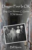 Dagger Four Is OK: Brigadier General Norman C. Gaddis POW Memoir