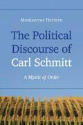 The Political Discourse of Carl Schmitt: A Mystic of Order