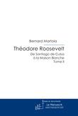 Théodore Roosevelt, de Santiago de Cuba à  la Maison Blanche