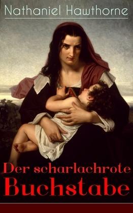 Der scharlachrote Buchstabe (Vollständige deutsche Ausgabe mit Illustrationen)