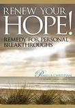 Renew Your Hope!: Remedy for Personal Breakthroughs