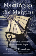Meeting in the Margins: An Invitation to Encounter Society's Invisible People