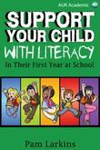 Support Your Child With Literacy: In Their First Year at School
