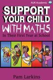 Support Your Child With Maths: In Their First Year at School