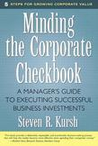 Minding the Corporate Checkbook: A Manager's Guide to Executing Successful Business Investments