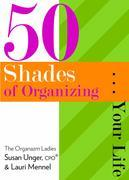 50 Shades of Organizing...Your Life
