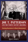 Joe T. Patterson and the White South's Dilemma: Evolving Resistance to Black Advancement