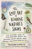 The Lost Art of Reading Nature's Signs: Use Outdoor Clues to Find Your Way, Predict the Weather, Locate Water, Track Animals-and Other Forgotten Skill