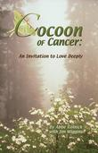 Cocoon of Cancer: An Invitation to Love Deeply