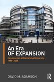 An Era of Expansion: Construction at the University of Cambridge 1996-2006