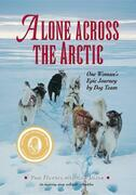 Alone Across the Arctic: One Woman's Epic Journey by Dog Team
