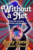 Without a Net: A True Tale of Prison, Penthouses, and Playmates